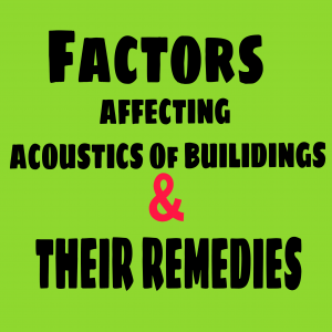 FACTORS AFFECTING ACOUSTICS Of BUILDINGS AND THEIR REMEDIES